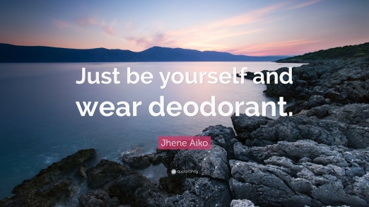 1260685-Jhene-Aiko-Quote-Just-be-yourself-and-wear-deodorant.jpg